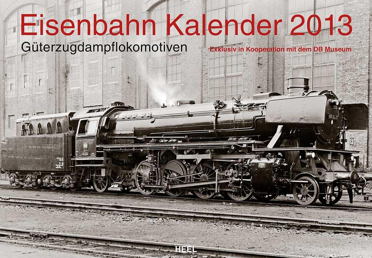 Eisenbahn Kalender 2013 - Güterzugdampflokomotiven: Exklusiv in Kooperation mit dem DB Museum
