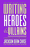 Writing Heroes and Villains: A Masterclass in Genre Fiction (The Ultimate Author's Guide Book 2)