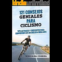 121 CONSEJOS GENIALES PARA CICLISMO: TIPS ACTUALES Y EXCELENTES PARA CONVERTIRTE EN UN CICLISTA BRILLANTE (Spanish Edition)