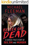 BETTER OFF DEAD: A Sordid True Story of Sex, Sin and Murder (English Edition)