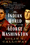 The Indian World of George Washington: The First President, the First Americans, and the Birth of the Nation