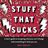 Stuff That Sucks: A Teen's Guide to Accepting What You Can't Change and Committing to What You Can (The Instant Help Solution