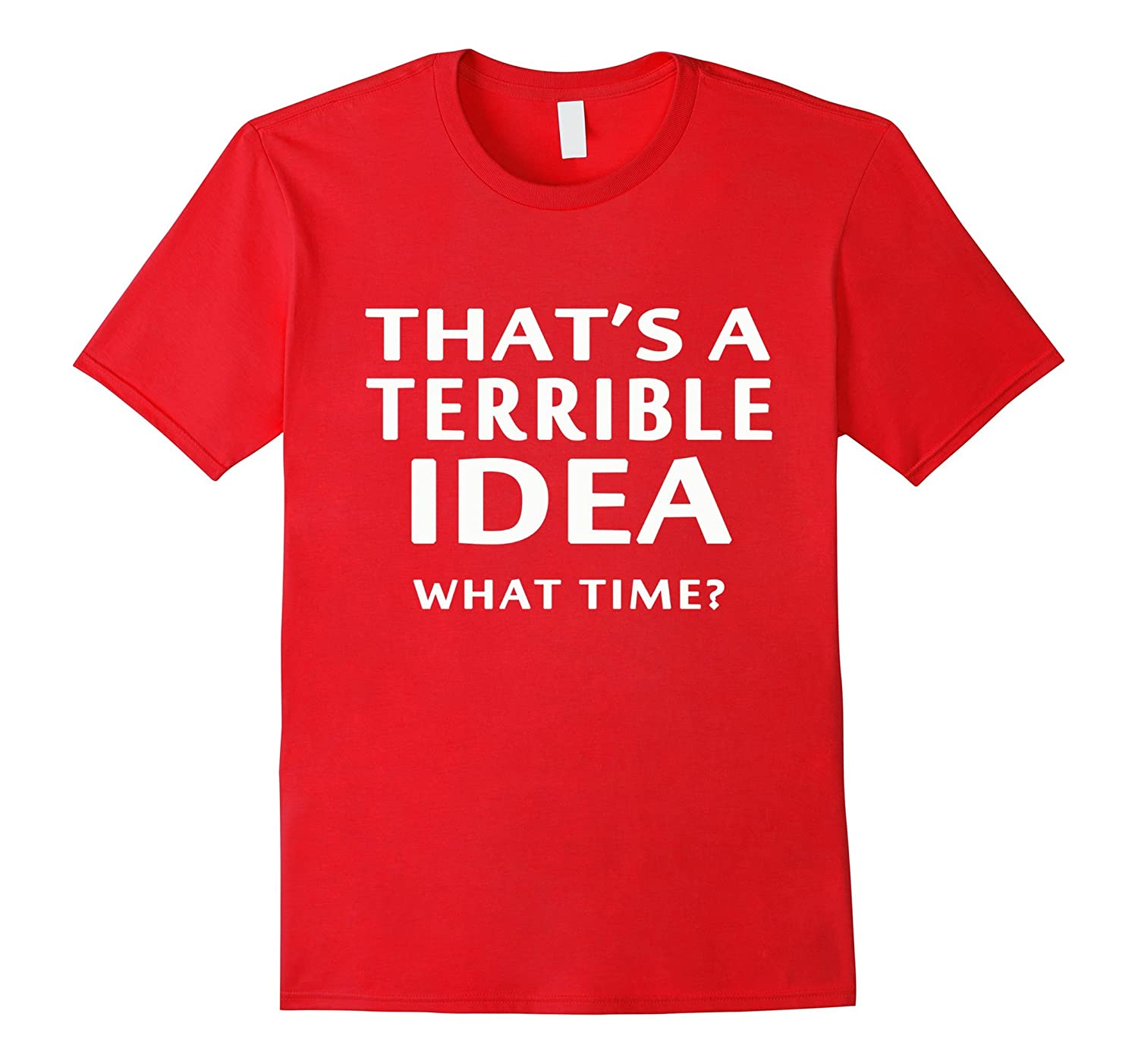 Thats a Terrible Idea What Time? T-Shirt Great Gift Idea-Vaci