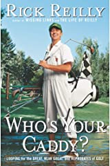 Who's Your Caddy?: Looping for the Great, Near Great, and Reprobates of Golf Kindle Edition