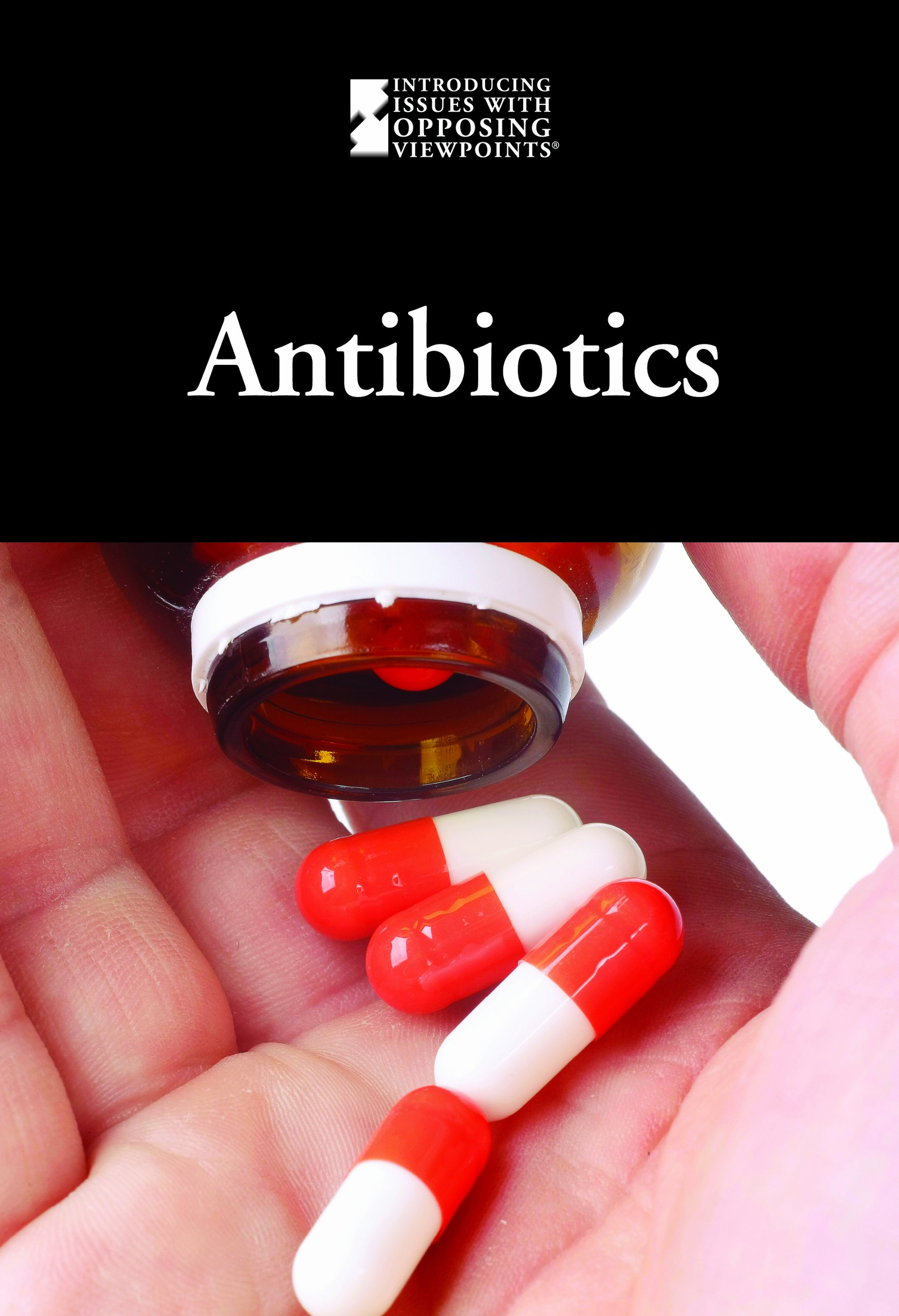 Read Online Antibiotics (Introducing Issues With Opposing Viewpoints) ebook