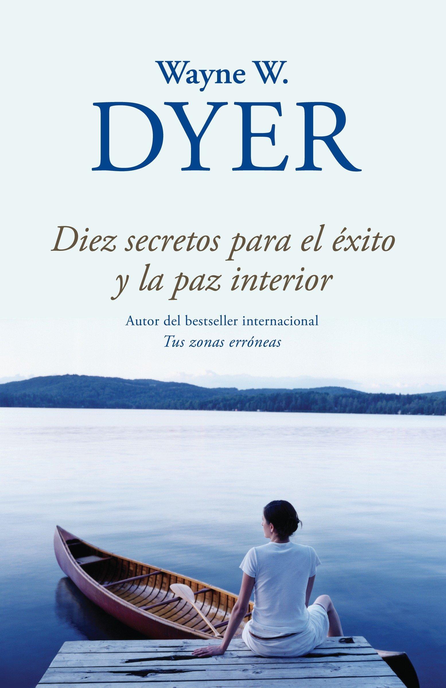 Diez secretos para el exito y la paz interior / 10 Secrets for Success and Inner Peace (Spanish Edition): Wayne Dyer: 9780307949127: Amazon.com: Books