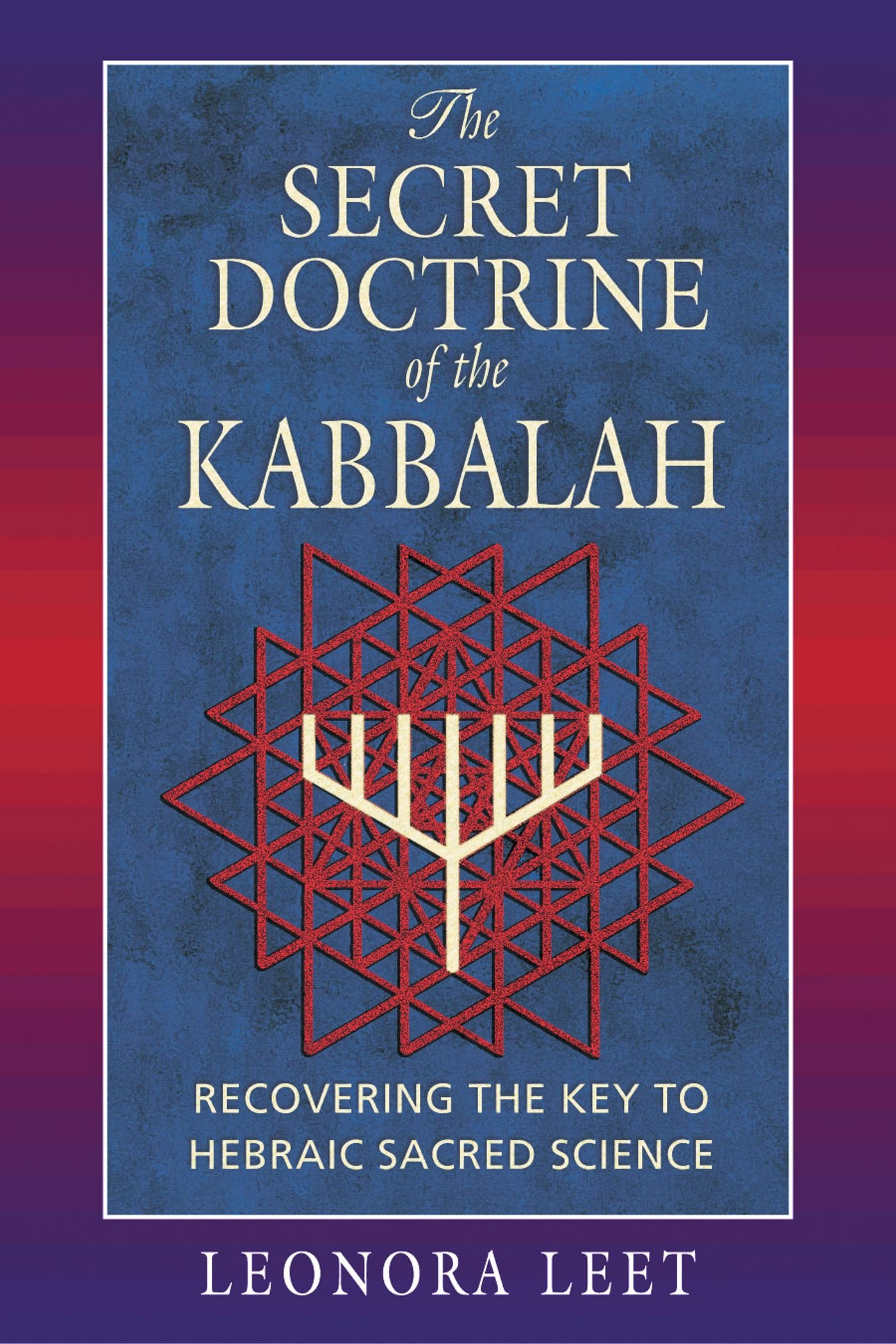 The Secret Doctrine of the Kabbalah: Recovering the Key to Hebraic Sacred Science