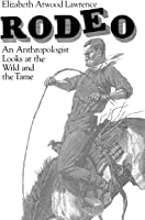 Rodeo: An Anthropologist Looks At The Wild And