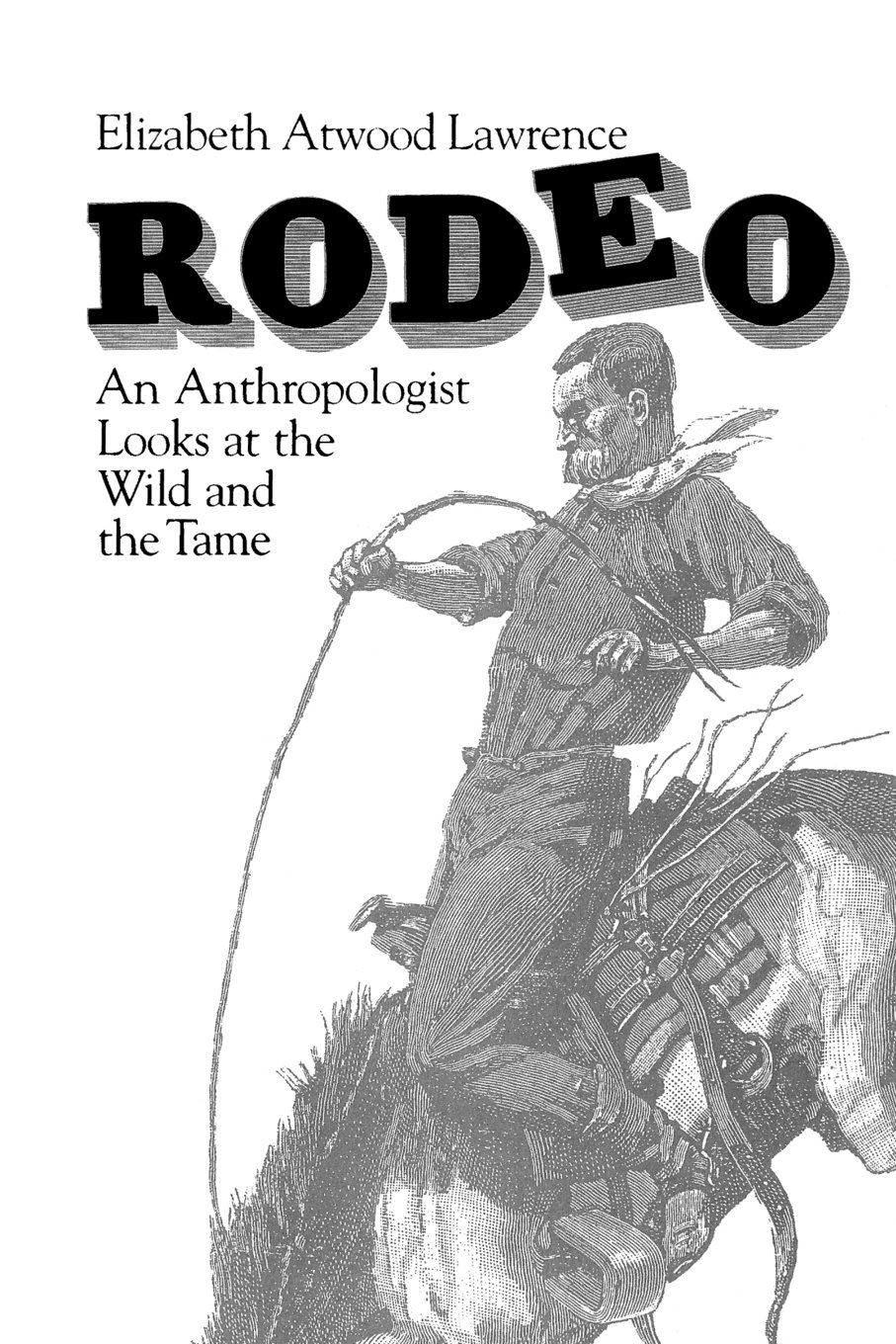 Rodeo: An Anthropologist Looks at the Wild and the Tame by University of Chicago Press