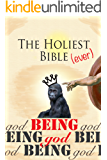 The Holiest Bible Ever: Being God (Desert Rambles Book 1)