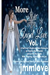 More Angel Love: Vol. 1 A Survivor's Guide and New Discourse on Healing Our Wounds and Living Our Lives With Meaning, Significance and Joy Kindle Edition