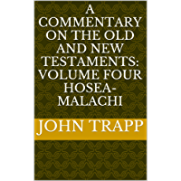 A Commentary On The Old and New Testaments:  Volume Four  HOSEA- MALACHI