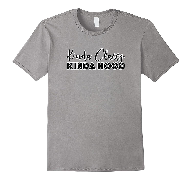 Kinda Classy Kinda Hood - Funny Quote TShirt-CD
