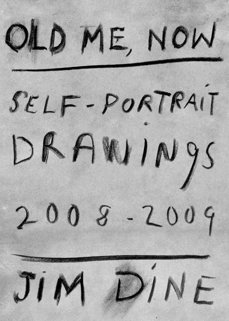 Jim Dine: Old Me, Now: Self-Portrait Drawings 2008-2009