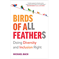 Birds of All Feathers: Doing Diversity and Inclusion Right