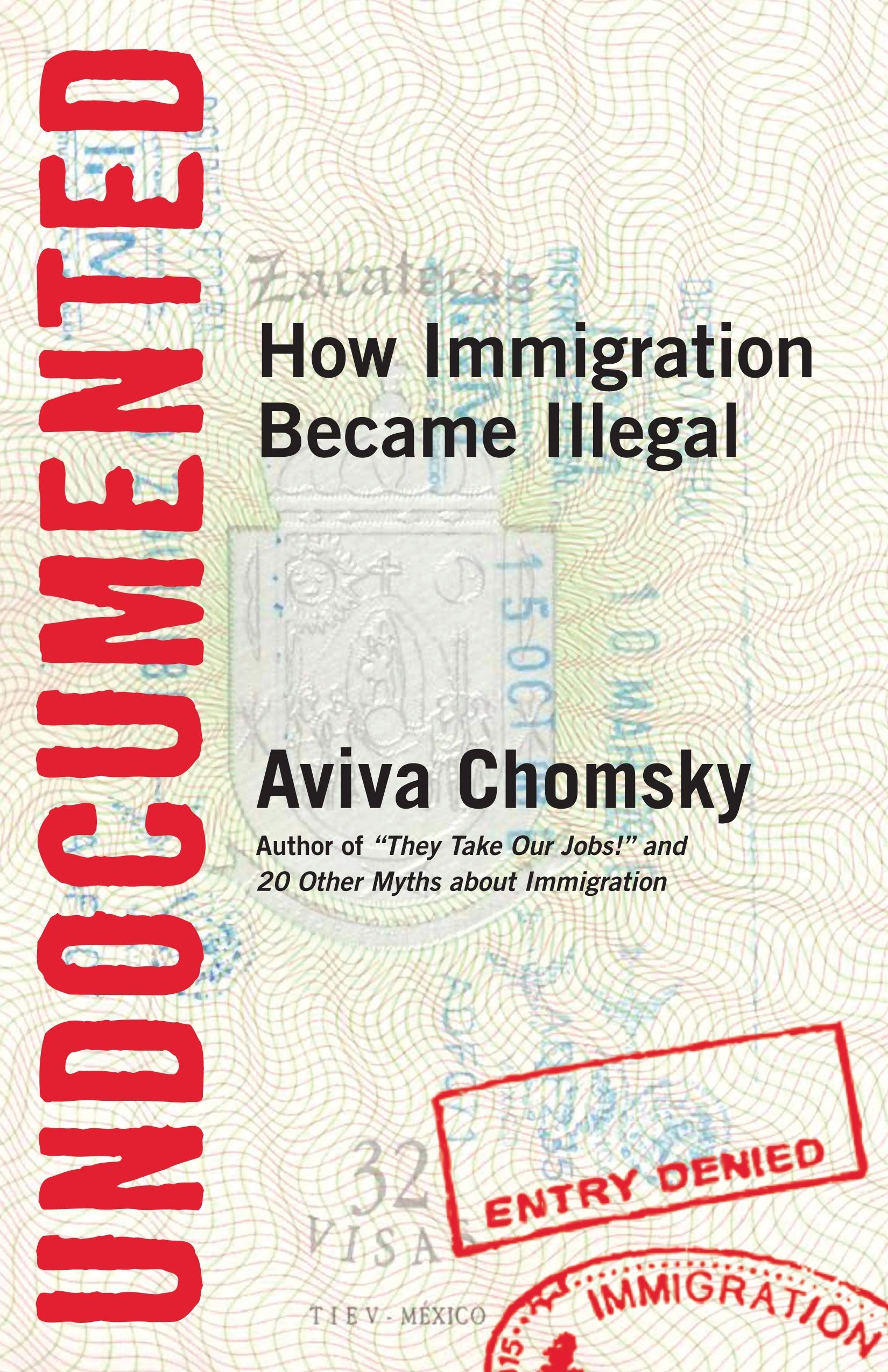 Undocumented: How Immigration Became Illegal Paperback – May 13, 2014 Aviva Chomsky Beacon Press 0807001678 Emigration & Immigration