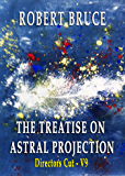 The Treatise on Astral Projection:Director's Cut, V9