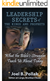 Leadership Secrets of the Kings and Prophets: What the Bible's Struggles Teach Us About Today