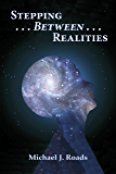 Stepping ... Between ... Realities (English Edition)