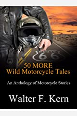 50 MORE Wild Motorcycle Tales: An Anthology of Motorcycle Stories Kindle Edition