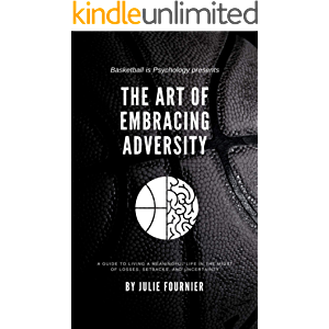 The Art of Embracing Adversity: A guide to living a meaningful life in the midst of losses, setbacks, and uncertainty.