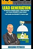 Lead Generation - Tecniche di Comunicazione e Web Marketing per trovare VERAMENTE nuovi Clienti: Tecniche di Comunicazione e Web Marketing per trovare veramente nuovi clienti
