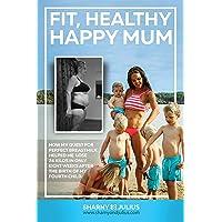 Fit, Healthy, Happy Mum