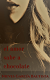 El amor sabe a chocolate (Spanish Edition)