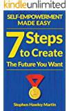 Self-Empowerment Made Easy: Seven Steps to Create the Future You Want