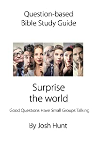 Question-Based Bible Study Guide--Surprise the World: Good Questions Have Groups Talking