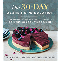 The 30-Day Alzheimer's Solution: The Definitive Food and Lifestyle Guide to Preventing Cognitive Decline (English…