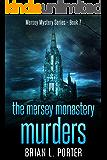 The Mersey Monastery Murders: The Habit Of Murder (Mersey Murder Mysteries Book 7)