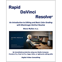 Rapid DaVinci Resolve: Rapid DaVinci Resolve provides a comprehensive introduction to editing and color grading using DaVinci Resolve 15 and 16 (DVCeBOOKS)