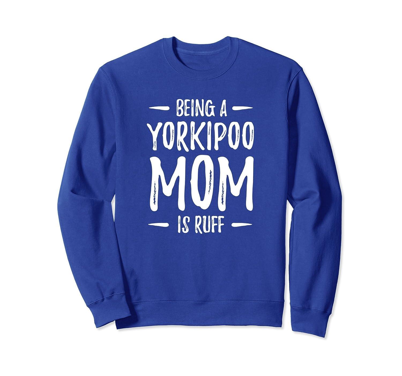 Yorkiepoo Sweatshirt - Being a Yorkipoo Mom is Ruff-TH