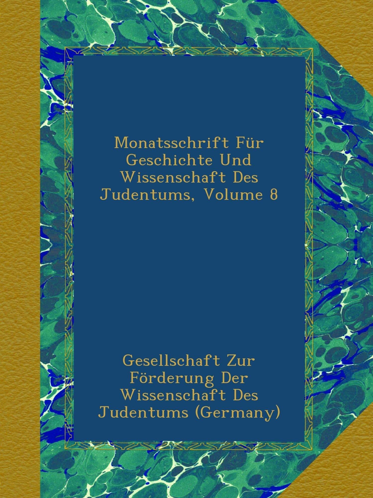 Download Monatsschrift Für Geschichte Und Wissenschaft Des Judentums, Volume 8 (German Edition) pdf