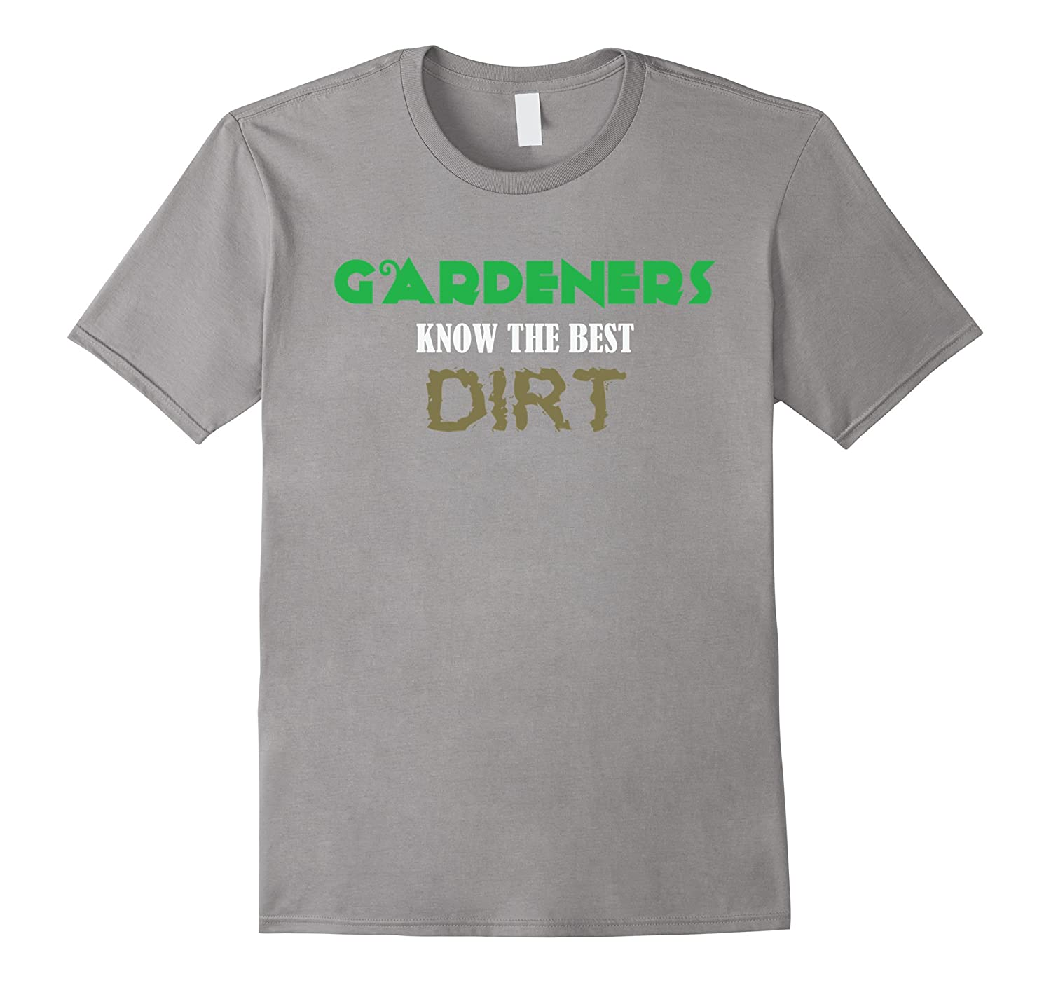 Gardeners Know the Best Dirt - Funny Gardening T-Shirt-TD