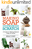 Making Soap From Scratch A Guide to Making Natural Soap At Home (Soap Making, Soap Making for Beginners, Natural Soap Making, Soap, Making Soap,Making Soap, Cold Process Soap)