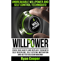 Willpower: Unbreakable Willpower And Self Control Techniques! - Erase Bad Habits And Replace Them With Self Discipline, Self Esteem, Motivation And Better ... Focused, Brain Training) (English Edition)