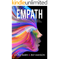 Empath: The Complete Survival Guide to The Great Experience of The Self-Discovery. Rising the Empathetic Leadership for Highly Sensitive People.