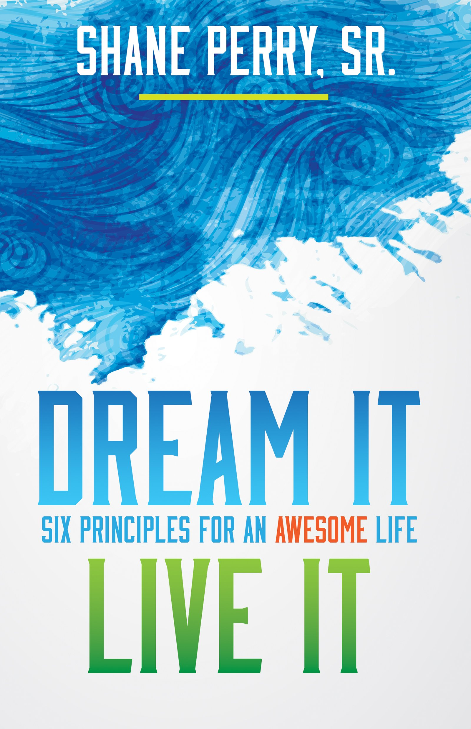 Read Online Dream It, Live It: Six Principles for an Awesome Life pdf epub