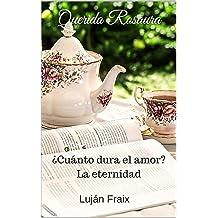 Querida Rosaura: ¿Cuánto dura el amor? La eternidad (Spanish Edition) Feb 5, 2016