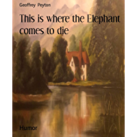 This is where the Elephant comes to die (English Edition)