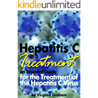 Hepatitis C Treatment: An Essential Guide for the Treatment of the Hepatitis C Virus (Hep C)