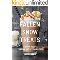 Fallen Snow Treats: 40 Snow Recipes to make Satisfying Drinks (English Edition)