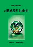 dBase lebt! Band 1: Einführung (German Edition)