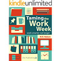 Taming the Work Week: Work Smarter Not Longer (Short Nonfiction for Productive Work) (English Edition)