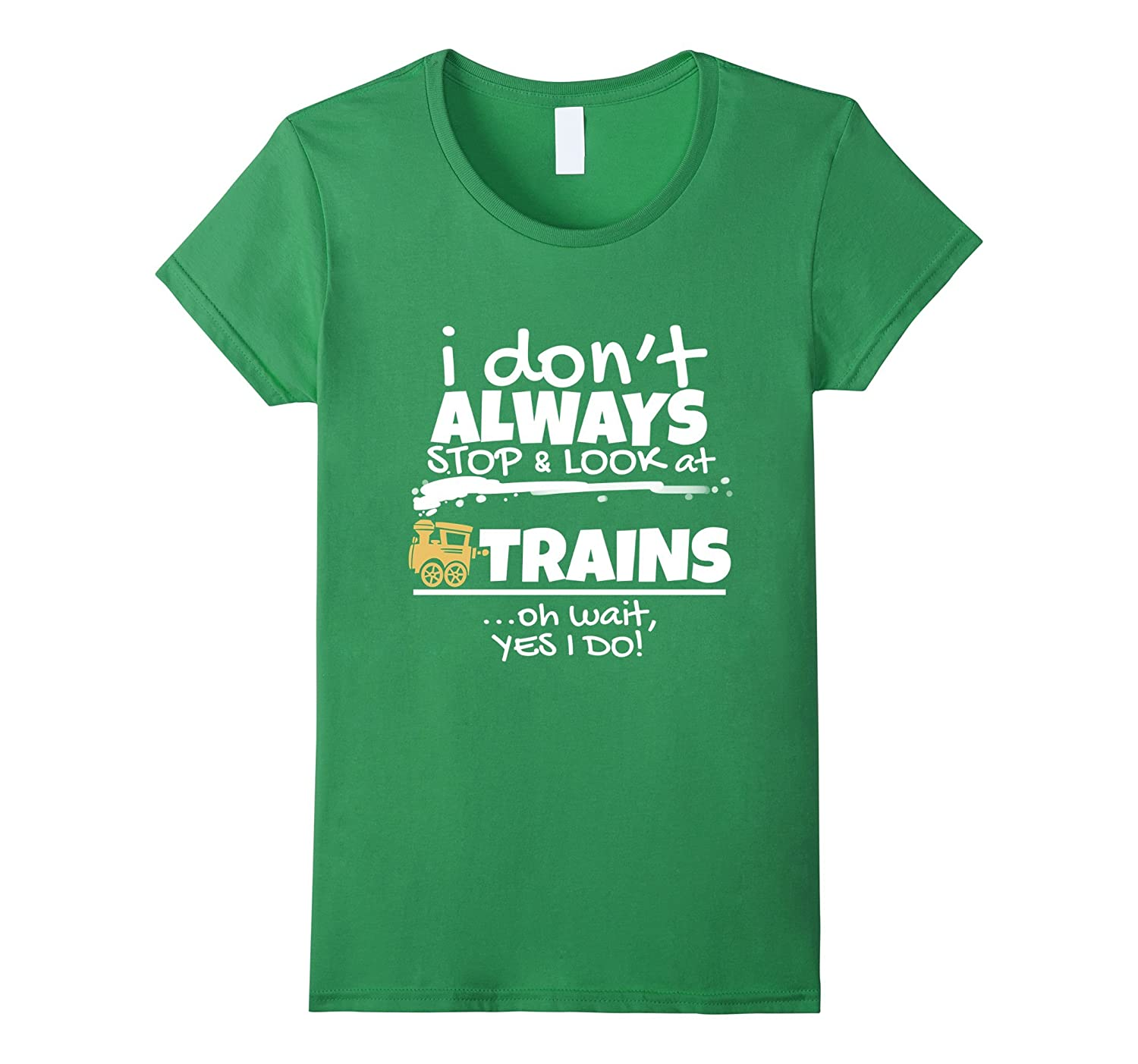 Trainspotter I Don't Always Stop To Look At Trains Funny Tee