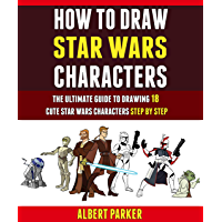 How To Draw Star Wars Characters: The Ultimate Guide To Drawing 18 Cute Star Wars Characters Step By Step. (English…
