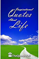 Inspirational Quotes About Life: Inspiration, Motivation, and Wisdom for Daily Living.