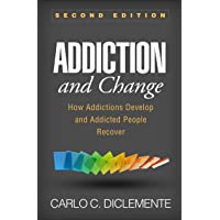 Addiction and Change, Second Edition: How Addictions Develop and Addicted People...